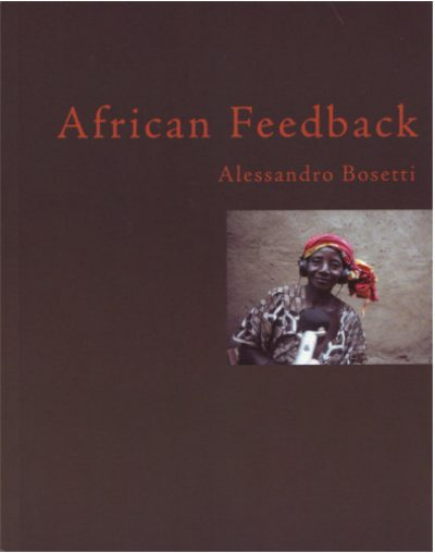 Alessandro Bosetti. African Feedback
