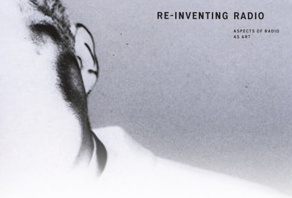 Re-Inventing Radio: Aspects of Radio as Art