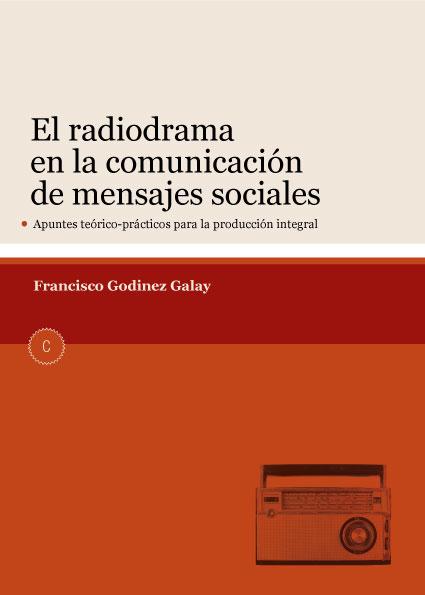 Francisco Godínez Galay: El Radiodrama en la comunicación de mensajes sociales