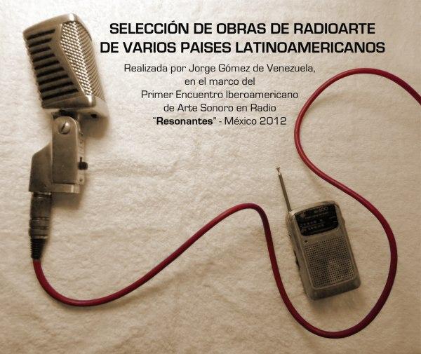 SELECCIÓN DE OBRAS DE RADIOARTE DE VARIOS PAISES LATINOAMERICANOS por Jorge Gómez