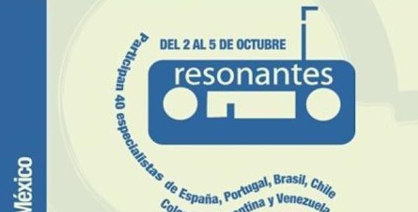 Ponencias presentadas en RESONANTES, I Encuentro Iberoamericano de Arte Sonoro en Radio. Mexico 2012